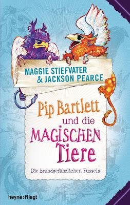 """""""Pip Bartlett und die magischen Tiere. Die brandgefährlichen Fussels"""" von Maggie Stiefvater und Jackson Pearce, Kinderbuch"""
