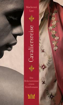 """""""Cavaliersreise. Die Bekenntnisse eines Gentlemans"""" von Mackenzi Lee, Roman"""