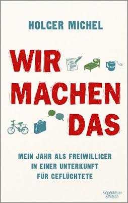 """""""Wir machen das. Mein Jahr als Freiwilliger in einer Unterkunft für Geflüchtete"""" von Holger Michel, Sachbuch"""