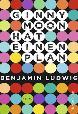 """""""Ginny Moon hat einen Plan"""" von Benjamin Ludwig, Jugendbuch"""