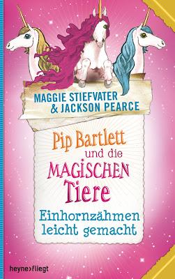 """""""Pip Bartlett und die magischen Tiere - Einhornzähmen leicht gemacht"""" von Maggie Stiefvater und Jackson Pearce, Kinderbuch"""