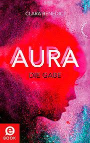 """""""Aura 1: Aura - Die Gabe"""" von Clara Benedict. Jugendbuch"""