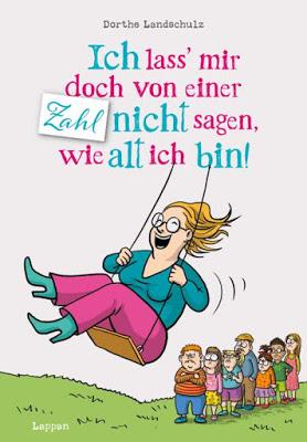 """""""Ich lass`mir doch von einer Zahl nicht sagen, wie alt ich bin!"""" von Dorthe Landschulz, Cartoon"""