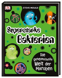 Superstarke Bakterien - Steve Mould, Kinderbuch