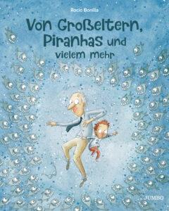 Von Großeltern, Piranhas und vielem mehr - Rocio Bonilla, Kinderbuch
